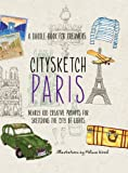 Citysketch Paris: Nearly 100 Creative Prompts for Sketching the City of Lights (Doodle Book for Dreamers)