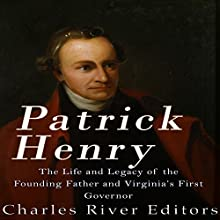 Patrick Henry: The Life and Legacy of the Founding Father and Virginia's First Governor Audiobook by  Charles River Editors Narrated by Jim D Johnston