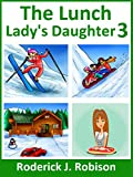 The Lunch Ladys Daughter 3 (ages 8-12)