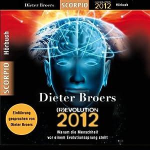 (R)Evolution 2012. Warum die Menschheit vor einem Evolutionssprung steht Hörbuch