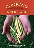 Cooking Under the Arch: Cherished Recipes and Gardening Tips from the Rigorous High Country of Alberta