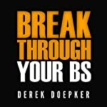Break Through Your BS: Uncover Your Brain's Blind Spots and Unleash Your Inner Greatness | Derek Doepker