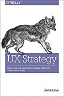 UX Strategy: How to Devise Innovative Digital Products that People Want Front Cover