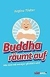 Buddha r�umt auf: Wie man mit weniger gl�cklich wird