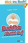 Buddha r�umt auf: Wie man mit weniger...