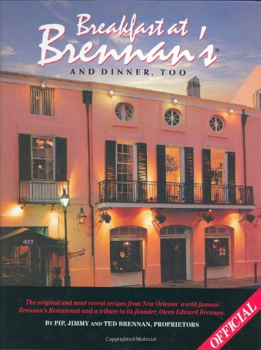 Breakfast At Brennan's And Dinner, Too: The original and most recent recipes from New Orleans' world-famous Brennan's Restaurant and a tribute to its founder, Owen Edward Brennan by Ted Brennan, Jimmy Pip