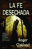 img - for La Fe Desechada: La Iglesia Emergente-- Una Nueva Reforma O Un Engano de Los Postreros Dias (Spanish Edition) book / textbook / text book
