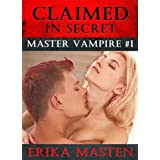 Claimed In Secret: Master Vampire #1by Erika Masten
