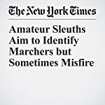 Amateur Sleuths Aim to Identify Marchers but Sometimes Misfire | Daniel Victor