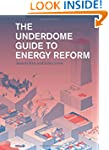 The Underdome Guide to Energy Reform