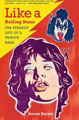 Like A Rolling Stone: The Strange Life Of A Tribute Band