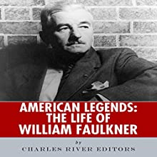 American Legends: The Life of William Faulkner Audiobook by  Charles River Editors Narrated by Scott Clem
