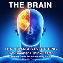 The Brain That Changes Everything: The Ultimate Guide to Accelerating Your Brain | Livre audio Auteur(s) : Shaahin Cheyene Narrateur(s) : R. J. Temple