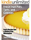 Fresh Fruit Pies, Tarts, and Galettes - Every Recipe has a Gluten Free Alternative (English Edition)