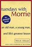 by Mitch Albom (Author)Tuesdays with Morrie: An Old Man, a Young Man, and Lifes Greatest Lesson (Paperback)