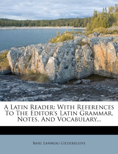 A Latin Reader: With References To The Editor's Latin Grammar, Notes, And Vocabulary...