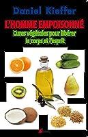 L'homme empoisonné: Cures végétales pour libérer le corps et l'esprit