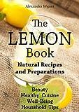 The Lemon Book - Natural Recipes and Preparations (English Edition)