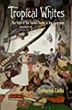 img - for Tropical Whites: The Rise of the Tourist South in the Americas (Nature and Culture in America) book / textbook / text book