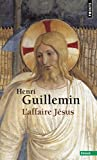 Henri Guillemin Laffaire Jésus (Points. anthropologie)