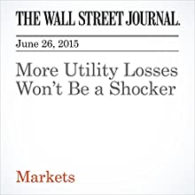 More Utility Losses Won't Be a Shocker (       UNABRIDGED) by Spencer Jakab Narrated by Ken Borgers