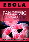 Ebola Pandemic Survival Guide: How To Prepare And Survive