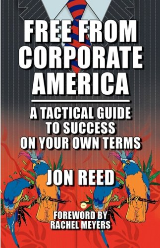 Free From Corporate America: A Tactical Guide to Success on Your Own Terms