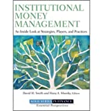 img - for [(Institutional Money Management: An Inside Look at Strategies, Players, and Practices )] [Author: David M. Smith] [Dec-2011] book / textbook / text book