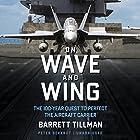 On Wave and Wing: The 100 Year Quest to Perfect the Aircraft Carrier Hörbuch von Barrett Tillman Gesprochen von: Peter Berkrot