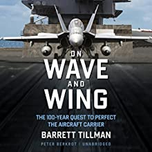 On Wave and Wing: The 100 Year Quest to Perfect the Aircraft Carrier Audiobook by Barrett Tillman Narrated by Peter Berkrot