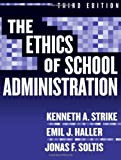 img - for Ethics of School Administration (Professional Ethics) [Paperback] [2005] 3 Ed. Kenneth A Strike, Emil J Haller, Jonas F Soltis book / textbook / text book