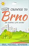 Eight Crowns to Brno: An Absurd Love Story