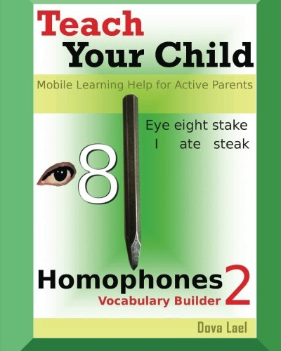Teach Your Child: Homophones Vocabulary Builder 2 - Mobile Learning Help for Active Parents: Volume 2 (Teach Your Child and Yourself Homophones)
