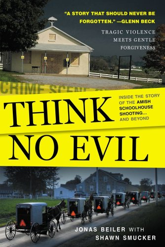 Think No Evil: Inside the Story of the Amish Schoolhouse Shooting...and Beyond, Jonas Beiler