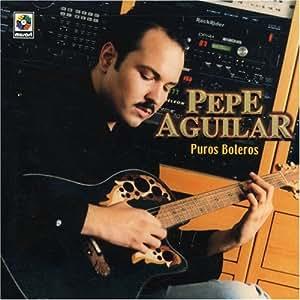 Pepe Aguilar - Puro Boleros - Amazon.com Music