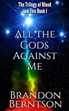 All The Gods Against Me: The Trilogy of Blood and Fire Book I