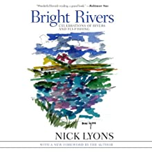 Bright Rivers: Celebrations of Rivers and Fly-fishing Audiobook by Nick Lyons Narrated by Dennis Holland