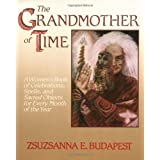 The Grandmother of Time: A Woman's Book of Celebrations, Spells, and Sacred Objects for Every Month of the Year ~ Zsuzsanna Emese Budapest