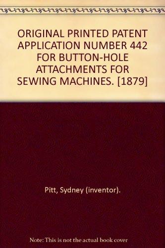 ORIGINAL PRINTED PATENT APPLICATION NUMBER 442 FOR BUTTON-HOLE ATTACHMENTS FOR SEWING MACHINES. [1879] PDF
