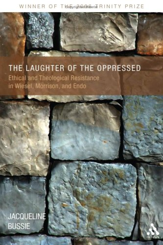 The Laughter of the Oppressed: Ethical and Theological Resistance in Wiesel, Morrison, and Endo, JACQUELINE A. BUSSIE