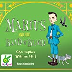 Marius and the Band of Blood: Tales from Schwartzgarten, Book 4 | Christopher William Hill