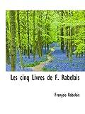 Les cinq Livres de F. Rabelais (French Edition) (0559759231) by Rabelais, François