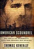 American Scoundrel: The Life of the Notorious Civil War General Dan Sickles.[Daniel Edgar Sickles,1819-1914].