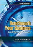img - for Benchmark Your Business: Guidelines for Success (Builder to Builder) by Jack H. Willenbrock (2003-06-03) book / textbook / text book