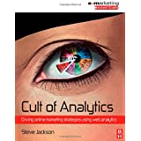Cult of Analytics: Driving online marketing strategies using web analytics (Emarketing Essentials)by Steve Jackson