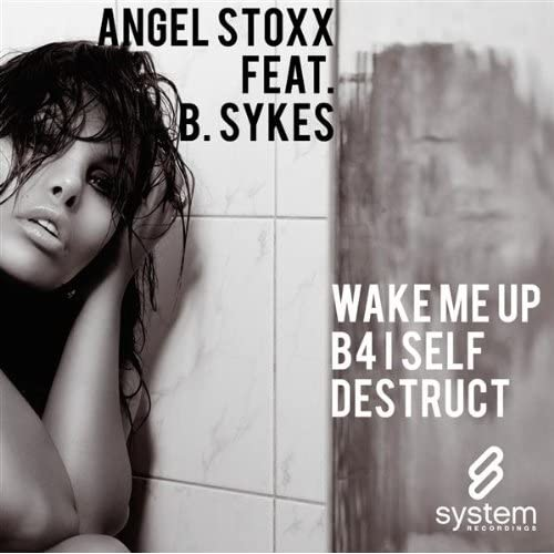 Angel Stoxx feat. B. Sykes - Wake Me Up B4 I Self Destruct