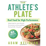 The Athlete's Plate: Real Food for High Performance ~ Adam Kelinson