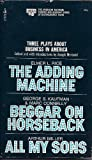 Three Plays About Business in America: The Adding Machine, Beggar on Horseback, All My Sons