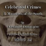 The Massacres of the South: Celebrated Crimes, Book 3 (       UNABRIDGED) by Alexandre Dumas Narrated by Robert Bethune