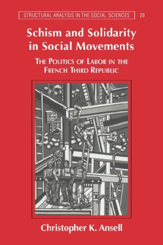 Schism and Solidarity in Social Movements: The Politics of Labor in the French Third Republic (Structural Analysis in the Social Sciences)